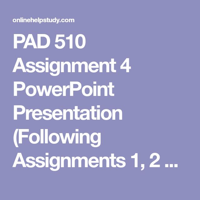 PAD 510 Assignment 4 PowerPoint Presentation (Following Assignments 1, 2 and 3 about US foreign policy on IRAQ war) (Str Course)