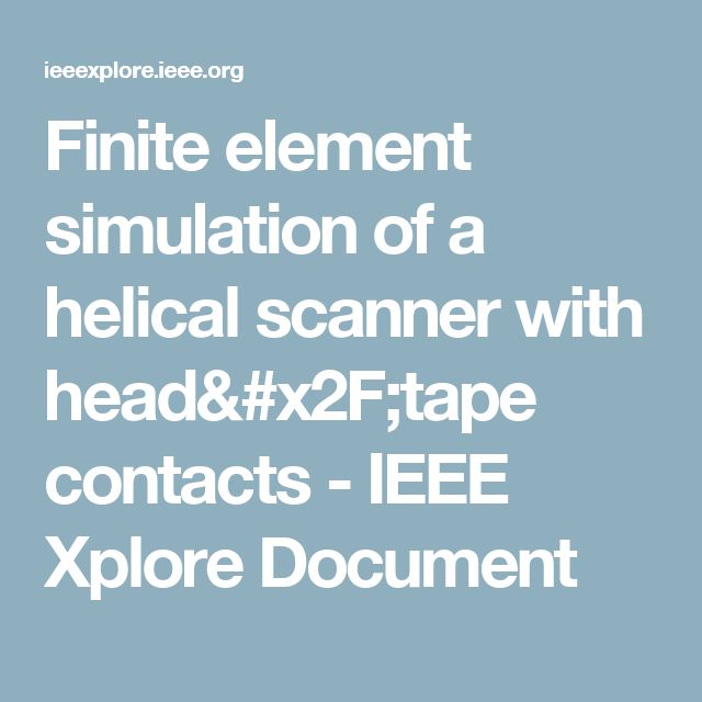 Finite element simulation of a helical scanner with head/tape contacts - IEEE Xplore Document