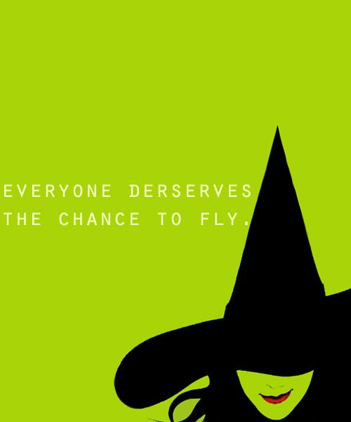 Everyone deserves the chance to fly...thanks Pamela Ryan. Now I gotta fly.: Quotes From Musicals, Broadway Play, Favorite Musicals, Things Musicals, Wicked 3, Inspirational Quotes, Wicked Quote, Funny Witch Quotes, Favorite Broadway