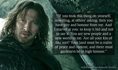 """- Faramir to Frodo, The Two Towers, Book IV, The Window on the West. """"This quote is from the real Faramir, not the travesty of him in the movie."""" <---yeahh."""