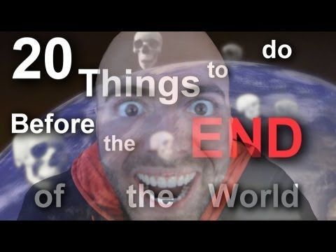 ▶ 20 Things to do Before the End of the World - YouTube