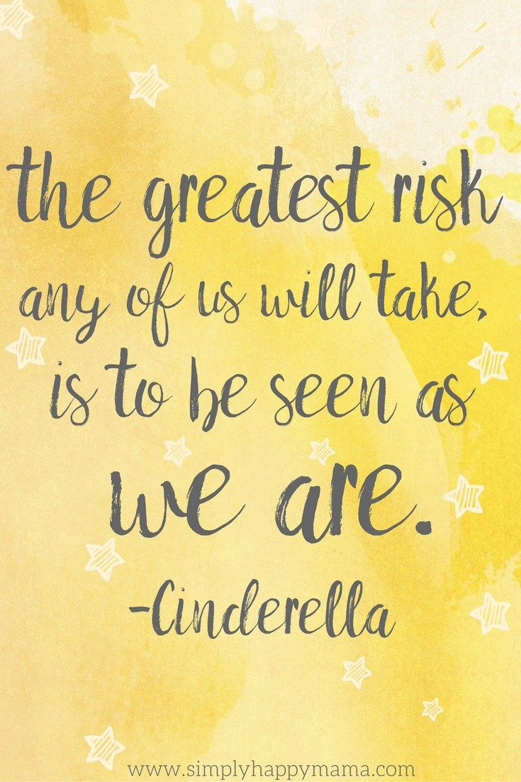 the greatest risk any of us will take is to be seen as we are cinderella disney quote