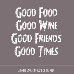For more fun quotes see http://www.annabel-langbein.com/life-and-style/gallery/ @VinoPlease #VinoPlease