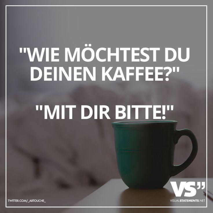 """""""Wie möchtest du deinen Kaffee?"""" """"Mit dir bitte!"""" - VISUAL STATEMENTS®"""