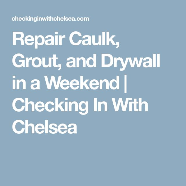 Repair Caulk, Grout, and Drywall in a Weekend | Checking In With Chelsea