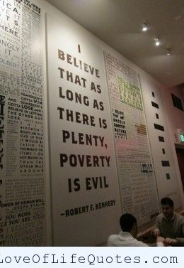 Robert F. Kennedy quote on poverty - http://www.loveoflifequotes.com/uncategorized/robert-f-kennedy-quote-poverty/