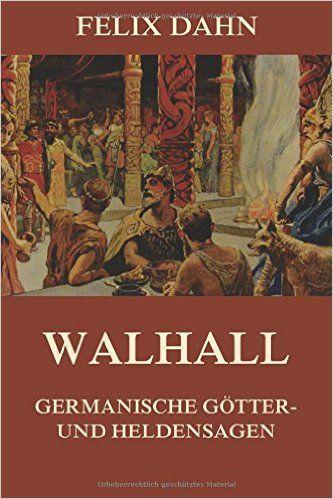 Walhall - Germanische Götter- und Heldensagen: Vollständige Ausgabe: Amazon.de: Felix Dahn: Bücher