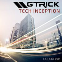 GTrick - Tech Inception Podcast EP02 by GTrick on SoundCloud
