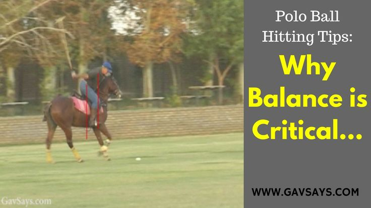 GavSays.com: Polo Ball Hitting Tips: Learn why balance is critical and how to be balanced when striking the ball...