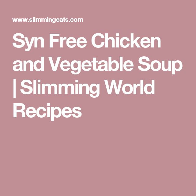 Syn Free Chicken and Vegetable Soup | Slimming World Recipes