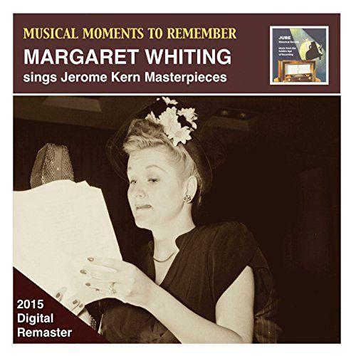 Musical Moments to Remember: Margaret Whiting Sings Jerom... https://www.amazon.com/dp/B011DEQD9I/ref=cm_sw_r_pi_dp_x_sBVkzbHNXCGPW