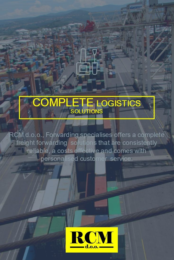 COMPLETE LOGISTICS SOLUTIONS  RCM d.o.o. offers a complete freight forwarding solutions that are consistently reliable, cost effective and comes with personalised customer services.