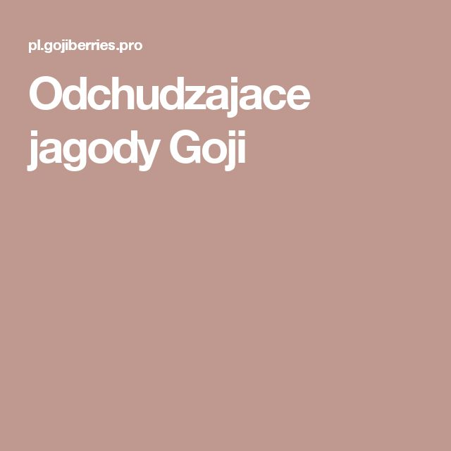 Odchudzajace jagody Goji