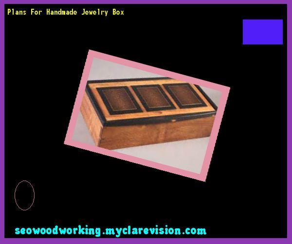 Plans For Handmade Jewelry Box 183558 - Woodworking Plans and Projects!