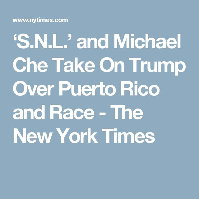 'S.N.L.' and Michael Che Take On Trump Over Puerto Rico and Race - The New York Times