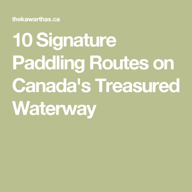 10 Signature Paddling Routes on Canada's Treasured Waterway