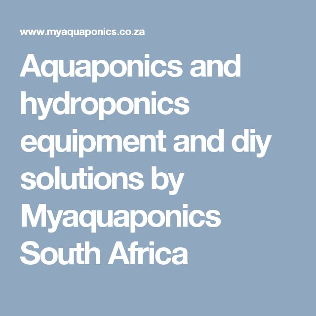 Aquaponics and hydroponics equipment and diy solutions by Myaquaponics South Africa