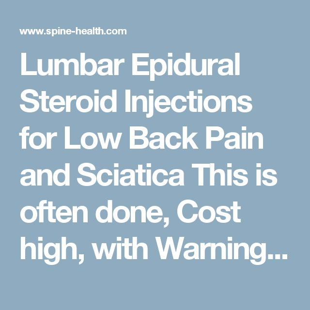 Lumbar Epidural Steroid Injections for Low Back Pain and Sciatica This is often done, Cost high, with Warnings for a reason!!! See a Chiropractor first!