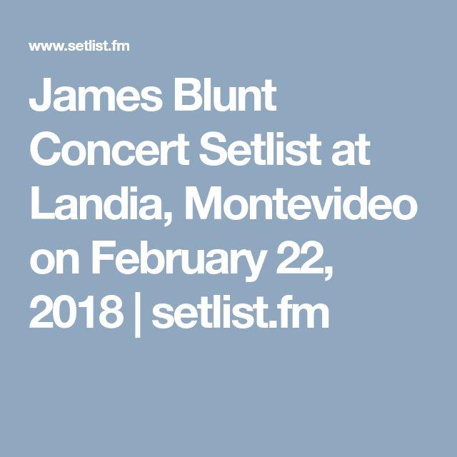 James Blunt Concert Setlist at Landia, Montevideo on February 22, 2018 | setlist.fm