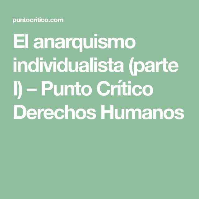 El anarquismo individualista (parte I) – Punto Crítico Derechos Humanos