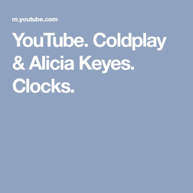 YouTube. Coldplay & Alicia Keyes. Clocks. Reps Dave and I. :)