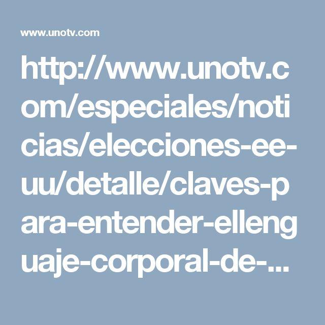 http://www.unotv.com/especiales/noticias/elecciones-ee-uu/detalle/claves-para-entender-ellenguaje-corporal-de-clinton-y-trump-756619/