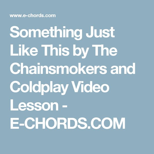 Something Just Like This by The Chainsmokers and Coldplay Video Lesson - E-CHORDS.COM