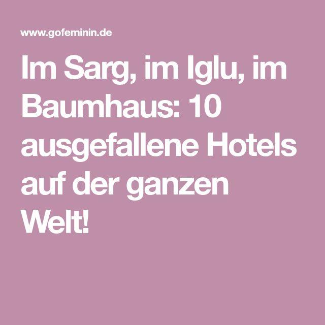 Im Sarg, im Iglu, im Baumhaus: 10 ausgefallene Hotels auf der ganzen Welt!