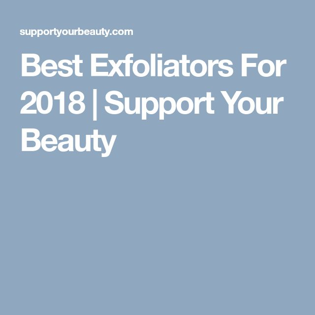 Best Exfoliators For 2018 | Support Your Beauty