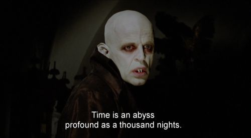 """Time is an abyss profound as a thousand nights."" - Klaus Kinski in Werner Herzog's ""Nosferatu The Vampyre"", 1979."