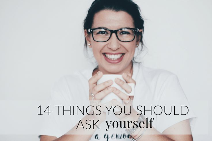14 THINGS YOU SHOULD ASK YOURSELF – AND MY OWN ANSWERS