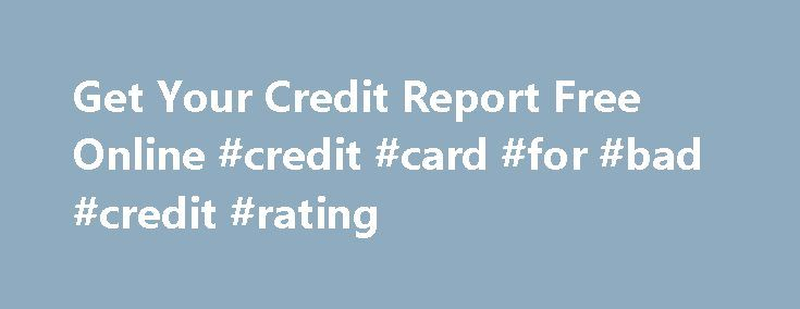 Get Your Credit Report Free Online #credit #card #for #bad #credit #rating http://south-africa.remmont.com/get-your-credit-report-free-online-credit-card-for-bad-credit-rating/  #how do i get free credit report # Gaining volume of those on the whole has lowered, plus the charge of Get your credit report Get your credit report free online free online joblessness is leaping excessive. The credit quantity can be employed for interacting with different short-run economic wants. Credit Counselors…