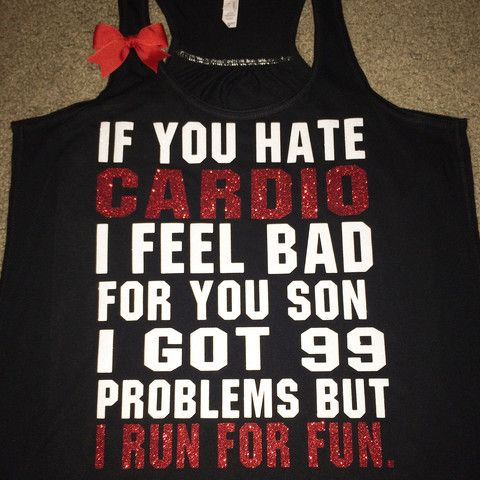 If You Hate Cardio - I Feel Bad For You Son - I Got 99 Problems - Ruff – Ruffles with Love