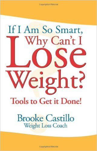 If I'm So Smart, Why Can't I Lose Weight?: Tools to Get it Done: Brooke Castillo: 9781419618475: Amazon.com: Books