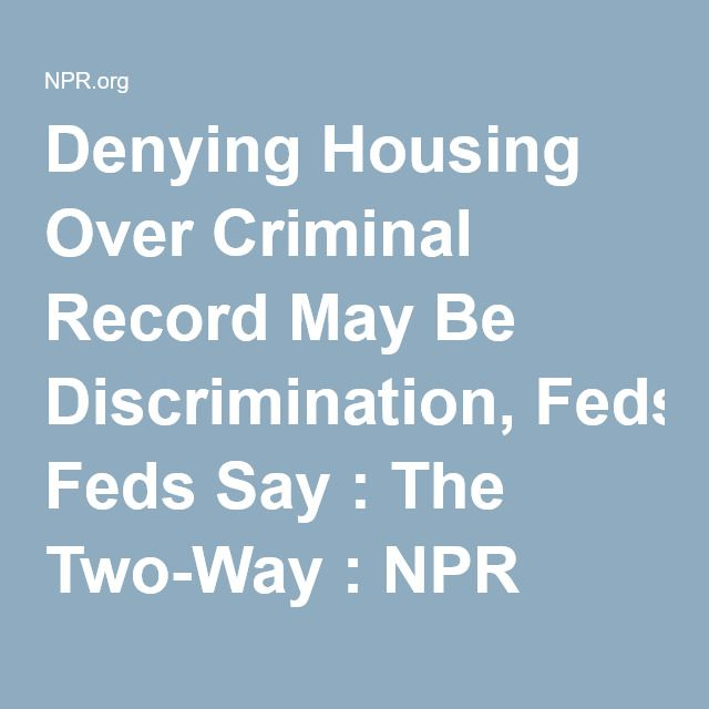 Denying Housing Over Criminal Record May Be Discrimination, Feds Say : The Two-Way : NPR