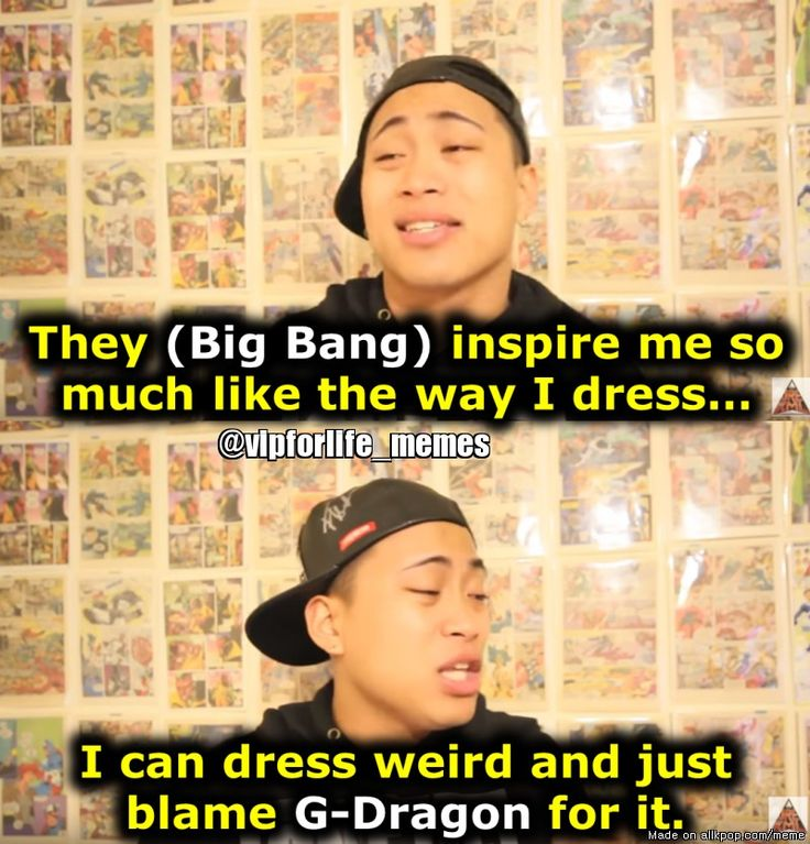 and Blame G-dragon for it lol.