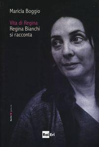 VITA DI REGINA. REGINA BIANCHI SI RACCONTA pdf download gratis