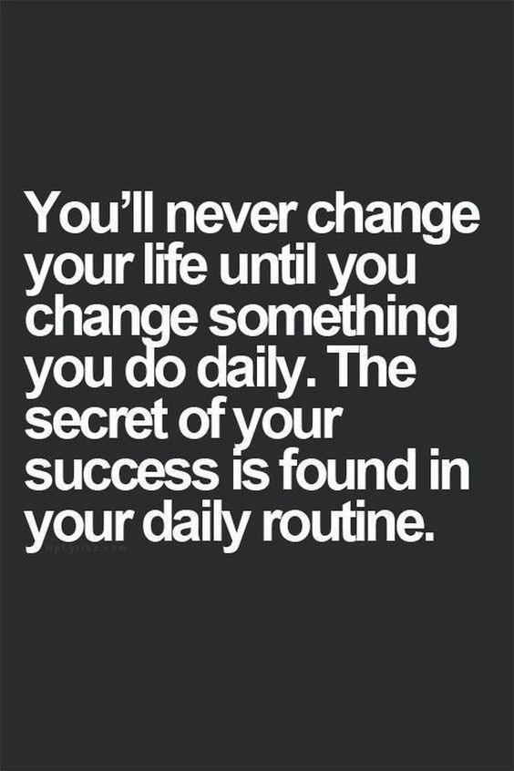 You'll never change your life until you change something you do daily. The secret of your success of your success is found in your daily routine.