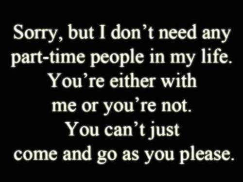 needing friend quotes | Sorry, But I Don't Need Any Part Time