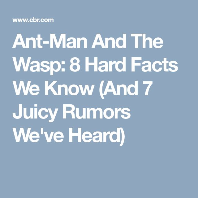 Ant-Man And The Wasp: 8 Hard Facts We Know (And 7 Juicy Rumors We've Heard)