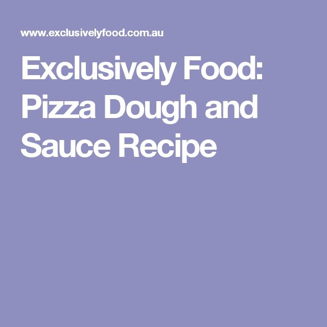 Exclusively Food: Pizza Dough and Sauce Recipe