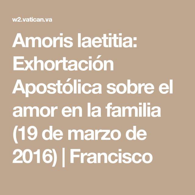 Amoris laetitia: Exhortación Apostólica sobre el amor en la familia (19 de marzo de 2016) | Francisco
