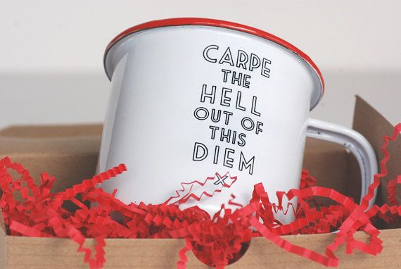 Carpe the Hell Out of This Diem... Enamel by MeriwetherOfMontana