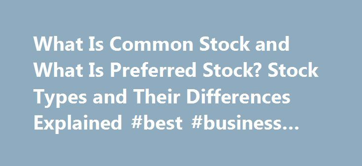 What Is Common Stock and What Is Preferred Stock? Stock Types and Their Differences Explained #best #business #ideas http://business.remmont.com/what-is-common-stock-and-what-is-preferred-stock-stock-types-and-their-differences-explained-best-business-ideas/  #investing in stocks # What Is Common Stock and What Is Preferred Stock? Stock Types and Their Differences Explained NEW YORK (TheStreet ) — When you step into the investing jungle, what will you find there? Lions (stocks) and tigers…