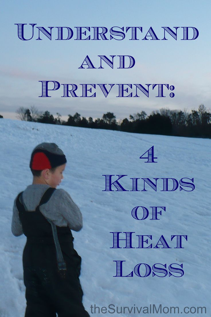 Understand And Prevent 4 Kinds Of Heat Loss Survival Mom
