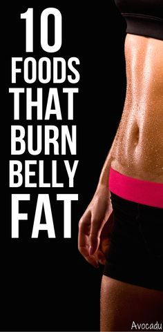 Great abs come from the right diet far more so than the gym.  These healthy foods will help you burn belly fat and lose weight fast! http://avocadu.com/10-foods-burn-belly-fat/