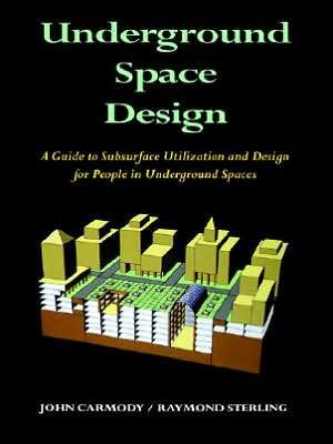 Underground Space Design: Part 1: Overview of Subsurface Space Utilization Part 2: Design for People