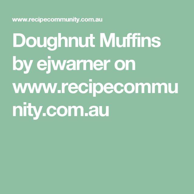 Doughnut Muffins by ejwarner on www.recipecommunity.com.au