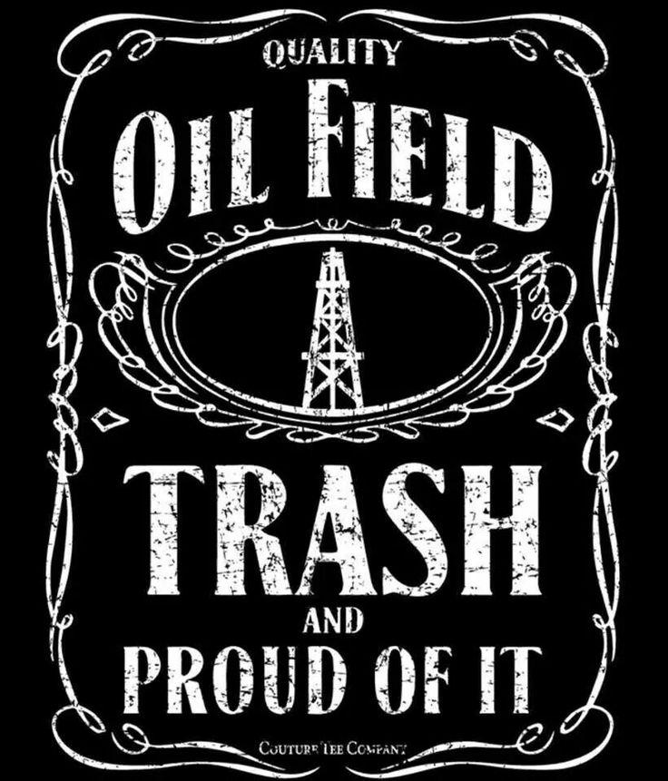 Yes sir roughnecks Oilfield trash, Oilfield quotes