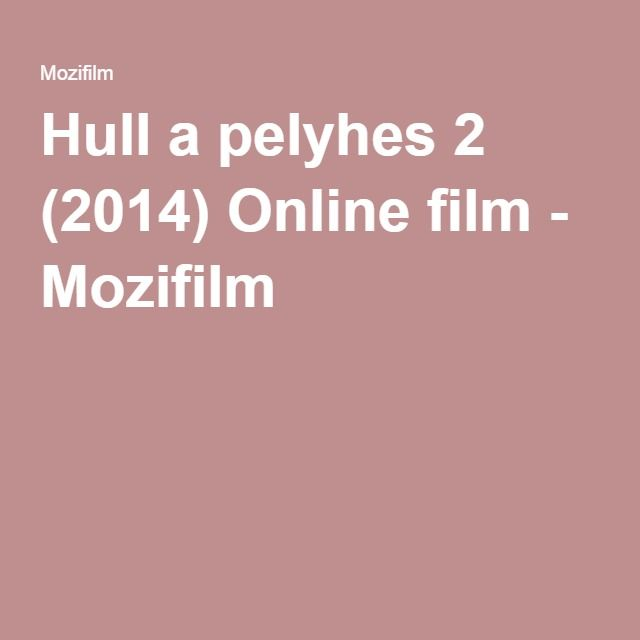 Hull a pelyhes 2 (2014) Online film - Mozifilm